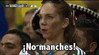 ¡No manches!